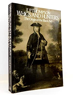 Whigs and Hunters; The Origin of the: Thompson, E. P.