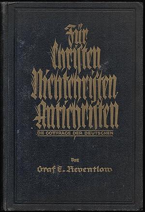 Für Christen, Nichchristen, Antichristen. Die Gottfrage der Deutschen.: REVENTLOW, Graf Ernst: