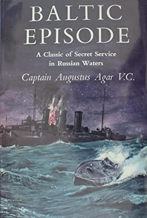 Baltic Episode: Captain Augustus Agar