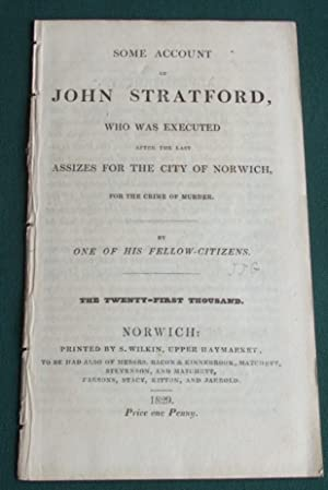 Some account of John Stratford, who was executed after the last assizes for the city of Norwich, ...
