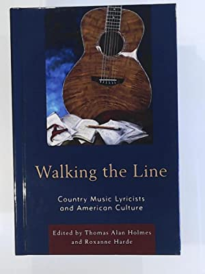 Walking the Line: Country Music Lyricists and American Culture: Holmes, Thomas Alan, Harde, Roxanne...