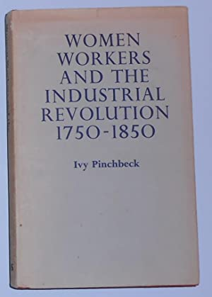 Women Workers and the Industrial Revolution 1750: PINCHBECK, Ivy
