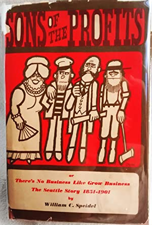 Seller image for Sons of the Profits, or There's No Business Like Grow Business! The Seattle Story, 1851-1901 for sale by Generations Press