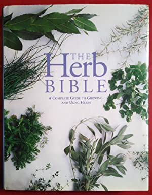 Herb Bible. Complete Guide to Growing and Using Herbs