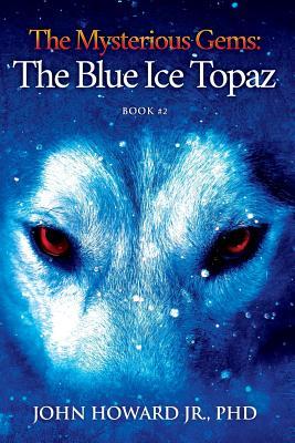 The Mysterious Gems: The Blue Ice Topaz: Howard, Jr. Phd