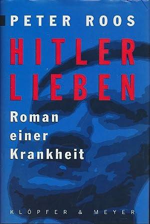 Hitler lieben. Roman einer Krankheit. Eine Trilogie: Roos, Peter: