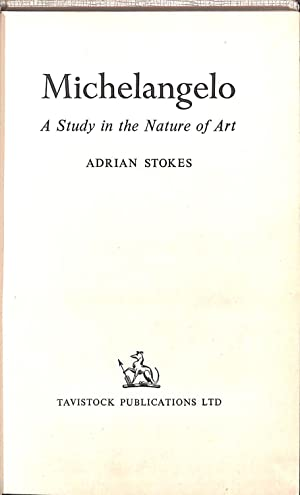 Michelangelo: A study in the nature of: Stokes, Adrian