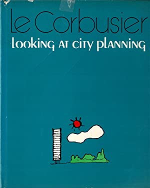 Looking at City Planning.: Le Corbusier.
