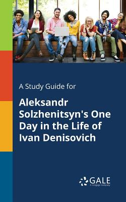 A Study Guide for Aleksandr Solzhenitsyn's One: Gale, Cengage Learning