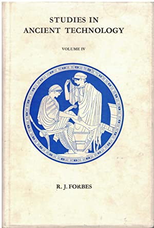 Studies in Ancient Technology: Volume IV: Forbes, R. J.