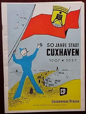 50 Jahre Stadt Cuxhaven 1907 - 1957. Sonderdruck der Cuxhavener Presse.: Cuxhaven: