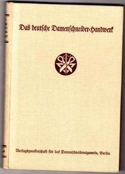 Das deutsche Damenschneiderhandwerk. Band 1.: Reichsinnungsverband des Damenschneiderhandwerks (Hg.)