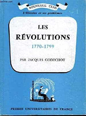 Les révolutions 1770 - 1799: GODECHOT Jacques