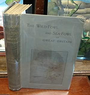 The Wild-Fowl and Sea-Fowl of Great Britain, By The Son of The Marshes