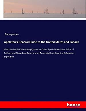 Appleton's General Guide to the United States and Canada : Illustrated with Railway Maps, Plans...
