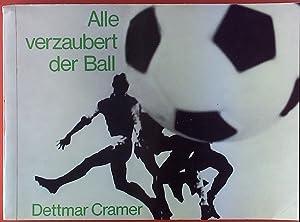 Alle verzaubert der Ball. Der Zweite Weg im Fussballsport.: Dettmar Cramer, Hrsg: Deutscher ...