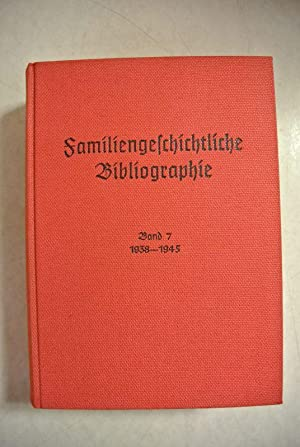Familiengeschichtliche Bibliographie. Band VII. Jahrgänge 1938 - 1945.: Hohlfeld, Johannes,