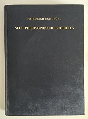 Neue philosophische Schriften. Mit einer Fasimilereproduktion von Schlegels Habilitationsgesuch an ...
