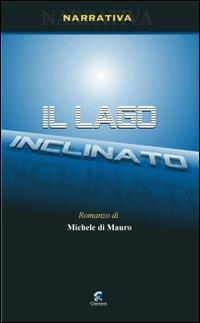 Il lago inclinato: Di Mauro Michele
