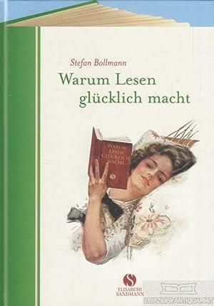 Warum lesen glücklich macht.: Bollmann, Stefan (Hrsg.).
