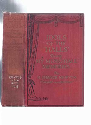 Idols of the Halls Being My Music Hall Memories by R Chance Newton (aka CARADOS of the Referee )(...