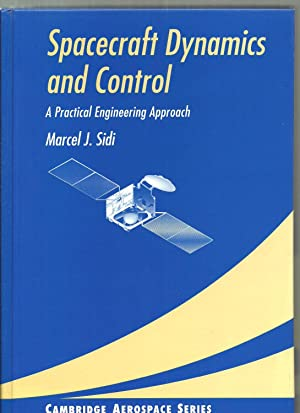 Spacecraft Dynamics and Control: A Practical Engineering: Marcel J. Sidi