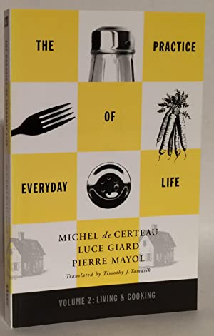 The Practice of Everyday Life. Volume 2: Living and Cooking Vol. 2: Living and Cooking.: de Certeau...
