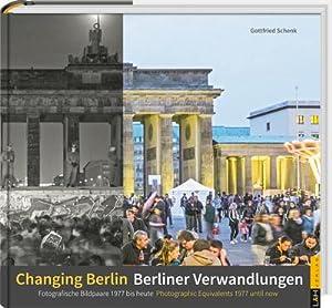 Berliner Verwandlungen / Changing Berlin : Fotografische Bildpaare 1977 bis heute / Photographic ...