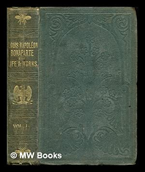 The political and historical works of Louis: Napoleon III, Emperor