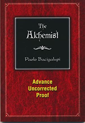 The Alchemist Advance Uncorrected Proof: Paolo Bacigalupi