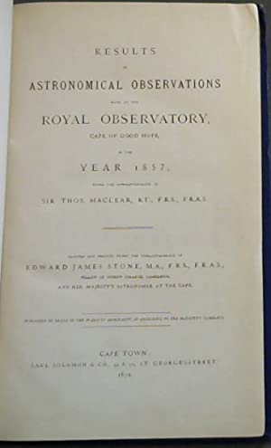 Results of Astronomical Observations made at the Royal Observatory, Cape of Good Hope in the Year...