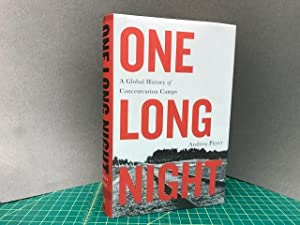 ONE LONG NIGHT : A Global History of Concentration Camps (signed)