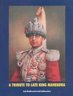 A Tribute to Late King Mahendra: A: Kaji Madhusudan Raj