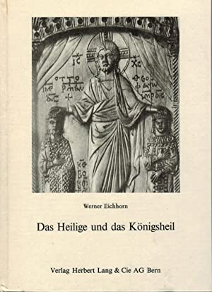 Das Heilige und das Königsheil (Widmungsexemplar): Eichhorn, Werner