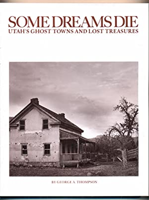 Some Dreams Die; Utah's Ghost Towns and: Thompson, George A.