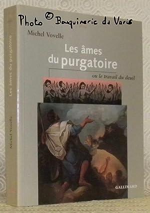 Les âmes du purgatoire ou le travail: VOVELLE, Michel.
