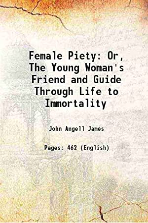 Female Piety Or, The Young Woman's Friend: John Angell James