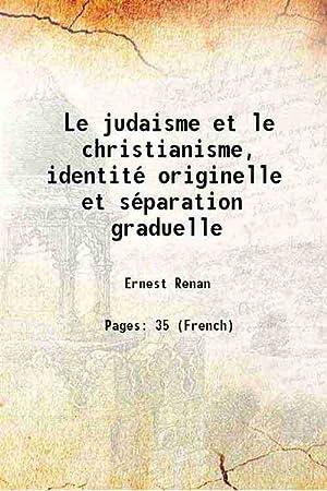 Le judaisme et le christianisme, identité originelle: Ernest Renan