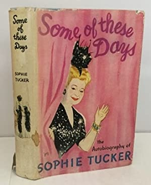 Some Of These Days The Autobiography of: Tucker, Sophie (with