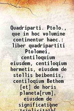 Imagen del vendedor de Quadriparti. Ptolo., que in hoc volumine continentur haec. liber quadripartiti Ptolomei, centiloquium eiusdem, centiloqium hermetis, eiusdem de stellis beibeniis, centiloqium Bethem [et] de horis planeta[rum], eiusdem de significatione triplicitatu[ (1519)[SOFTCOVER] a la venta por Gyan Books Pvt. Ltd.