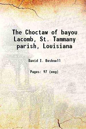 The Choctaw of bayou Lacomb, St. Tammany: David I. Bushnell