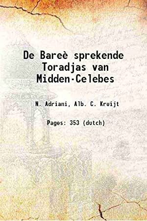 De Bareè sprekende Toradjas van Midden-Celebes (1912)[SOFTCOVER]: N. Adriani, Alb.