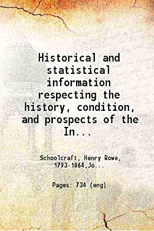 Historical and statistical information respecting the history,: Henry Rowe Schoolcraft,