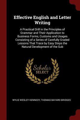 Effective English and Letter Writing: A Practical: Kennedy, Wylie Wesley