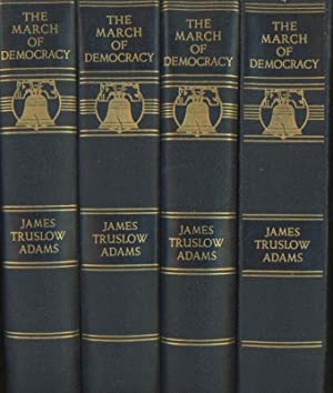 The March of Democracy: A History of: JAMES TRUSLOW ADAMS