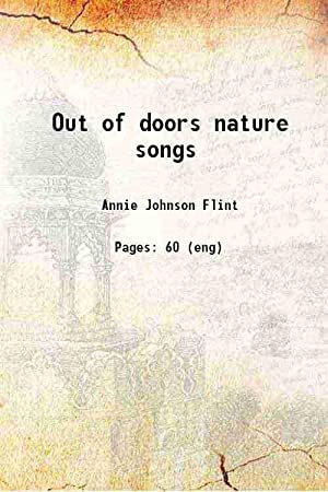 Out of doors nature songs (1919)[SOFTCOVER]: Annie Johnson Flint