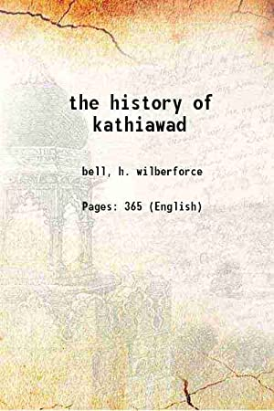 The history of kathiawad (1916)[SOFTCOVER]: H. wilberforce bell