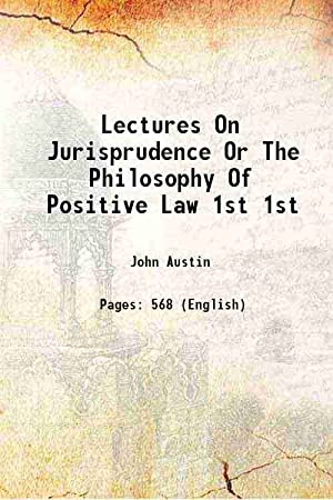 Lectures On Jurisprudence Or The Philosophy Of: John Austin