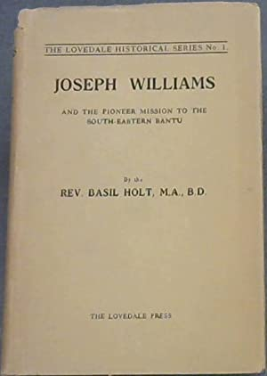 Joseph Williams and the Pioneer Mission To: Holt, Basil M.A.