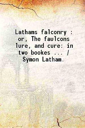The Lathams falconry or, The faulcons lure: Symon Latham